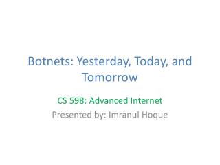 Botnets : Yesterday, Today,  and Tomorrow