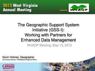 The Geographic Support System Initiative (GSS-I):  Working with Partners for Enhanced Data Management