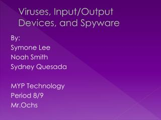 Viruses,  Input/Output  Devices, and Spyware