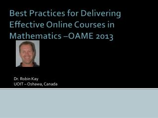 Best Practices for Delivering Effective Online Courses in Mathematics –OAME 2013