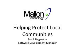 Helping  Protect Local Communities Frank Hagenson Software Development Manager