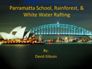 Parramatta School, Rainforest, & White Water Rafting