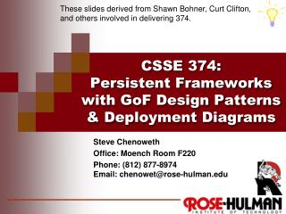 CSSE 374 : Persistent Frameworks with  GoF  Design Patterns & Deployment Diagrams