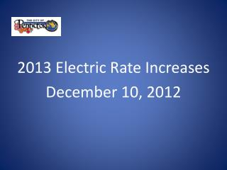 2013  Electric Rate Increases December  10,  2012