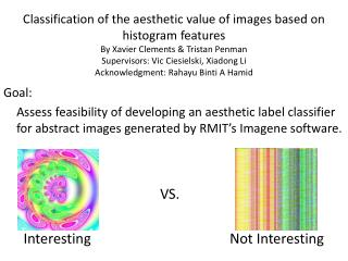 G oal:  Assess feasibility of developing an aesthetic label classifier for abstract images generated by  RMIT's Imagene