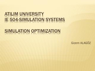 ATILIM UNIVERSITY IE 504-SIMULATION SYSTEMS SIMULATION OPTIMIZATION