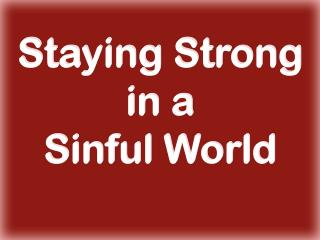 staying strong in a sinful world