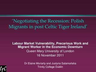 'Negotiating the Recession: Polish Migrants in post Celtic Tiger Ireland'