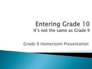 Entering Grade 10 It�s not the same as Grade 9