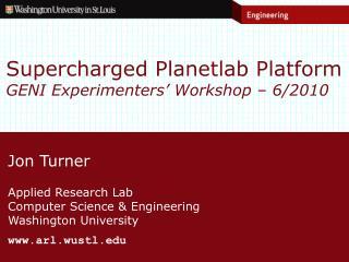 Supercharged  Planetlab  Platform GENI Experimenters' Workshop – 6/2010