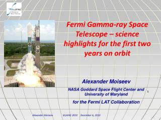 Alexander Moiseev  NASA Goddard Space Flight Center and University of Maryland for the Fermi LAT Collaboration