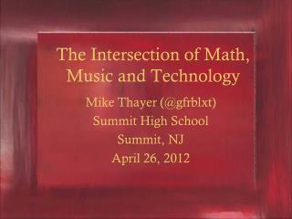 The Intersection of Math, Music and Technology