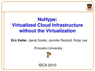 NoHype :  Virtualized Cloud Infrastructure without the Virtualization