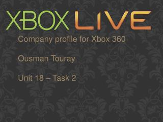 Company profile for Xbox 360 Ousman Touray Unit 18 – Task 2