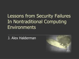 Lessons from Security Failures  In Nontraditional Computing Environments