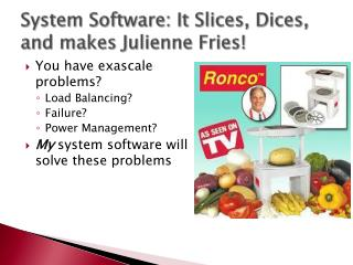 System Software: It Slices, Dices, and makes Julienne Fries!
