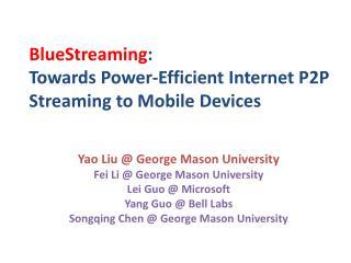 Yao Liu @ George Mason  University Fei  Li @ George Mason  University Lei  Guo  @  Microsoft Y ang  Guo  @ Bell Labs So