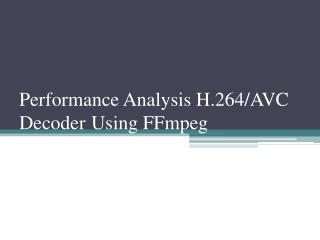 Performance Analysis H.264/AVC Decoder Using FFmpeg