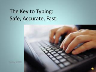The Key to Typing: Safe, Accurate, Fast
