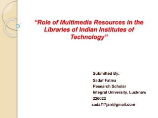 """""""Role of Multimedia Resources in the Libraries of Indian Institutes of Technology"""""""