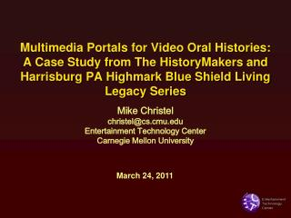 Multimedia Portals for Video Oral Histories:  A Case Study from The HistoryMakers and Harrisburg PA Highmark Blue Shiel