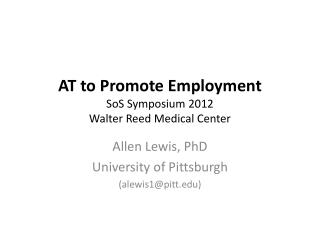 AT to Promote Employment SoS Symposium 2012 Walter Reed Medical Center