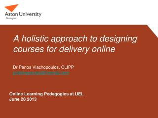 A holistic approach to designing courses for delivery online  Dr Panos  Vlachopoulos, CLIPP pvlachopoulos@hotmail.com