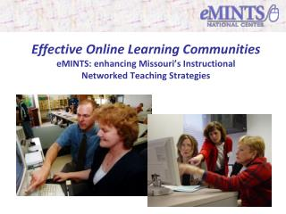 Effective Online Learning Communities  eMINTS: enhancing Missouri's Instructional Networked Teaching Strategies