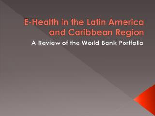 E-Health in the Latin America and Caribbean Region