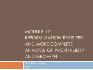 Module 12 Reformulation  revisited and more complete analysis of Profitability and Growth