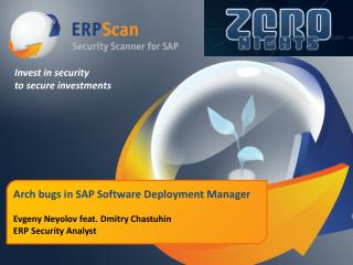 Arch bugs in SAP Software Deployment Manager Evgeny Neyolov feat. Dmitry Chastuhin ERP Security Analyst