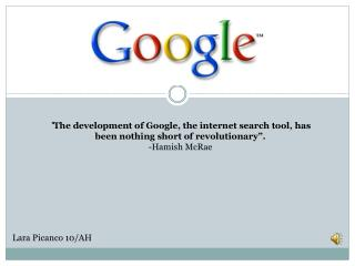 """ The development of Google, the internet search tool, has been nothing short of revolutionary"". -Hamish McRae"