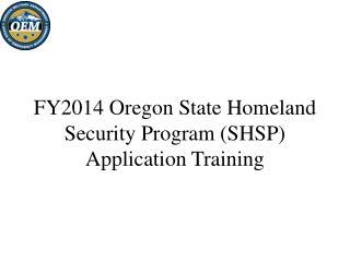 FY2014 Oregon State Homeland Security Program (SHSP) Application Training