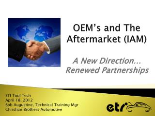 OEM's and The Aftermarket (IAM)  A New Direction… Renewed Partnerships