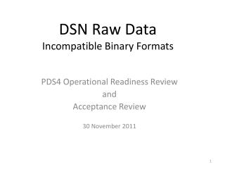 DSN Raw Data Incompatible Binary Formats