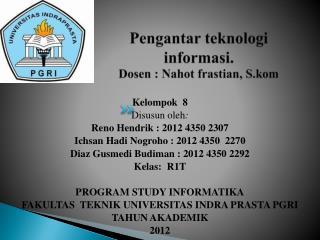 Pengantar teknologi informasi . Dosen  :  Nahot frastian , S.kom