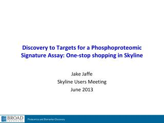 Discovery  to Targets for a  Phosphoproteomic  Signature Assay: One-stop shopping in  Skyline