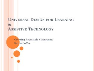 Universal Design for Learning  & Assistive Technology