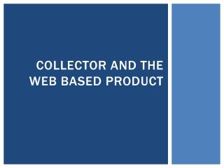 Collector and the Web Based Product