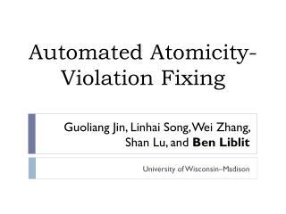 Guoliang Jin,Linhai Song, Wei Zhang ,  Shan Lu, and  Ben Liblit