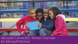 Microsoft ConnectED  Partner Overview  for Microsoft Partners
