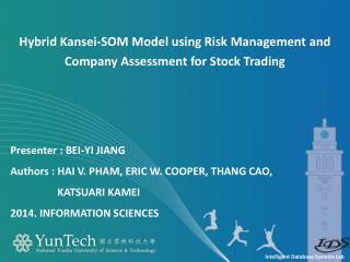 Presenter  :  Bei -YI Jiang Authors :  Hai  V. Pham, Eric W. Cooper,  Thang  Cao,  Katsuari Kamei 2014. Information Sci