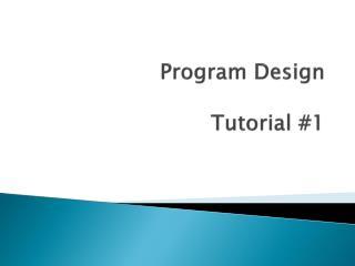 Program Design Tutorial #1