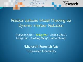 Huayang Guo 1,2 ,  Ming Wu 1 , Lidong Zhou 1 , Gang Hu 1,2 , Junfeng Yang 2 , Lintao Zhang 1 1 Microsoft Research Asia