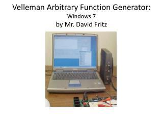 Velleman Arbitrary Function Generator :   Windows 7 by Mr. David Fritz