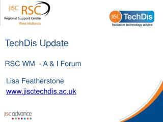 TechDis Update RSC WM  - A & I Forum