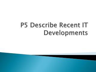 P5 Describe Recent IT Developments