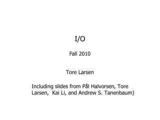Tore Larsen Including slides  from  Pål  Halvorsen , Tore  Larsen,  Kai Li, and  Andrew S.  Tanenbaum )