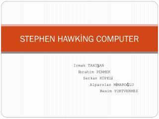 STEPHEN HAWKİNG COMPUTER