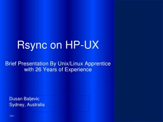 Rsync on HP-UX Brief Presentation By Unix/Linux Apprentice with 26 Years of Experience